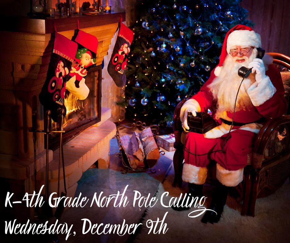 K-4th Grade North Pole Calling Wednesdsay, December 9th