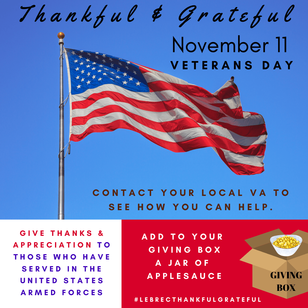 November 11 - Veterans Day Contact your local VA to see how you can help. Give thanks & appreciation to those who have served in the United States Armed Forces. Add a jar of applesauce to your giving box. Opens in new window