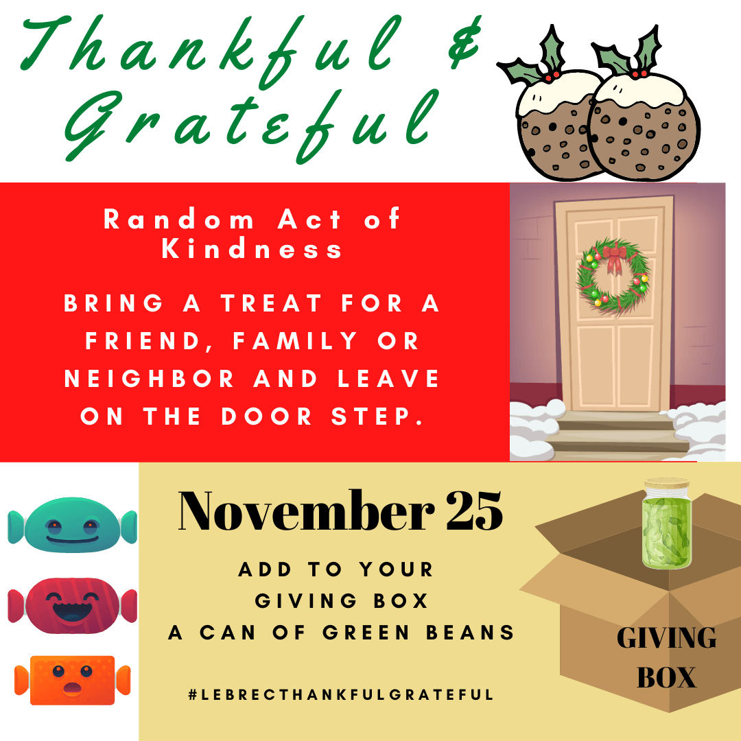 November 25 - Random Act of kindness treat someone to a treat on their doorstep. Add a can of greenbeans to your giving box. Opens in new window